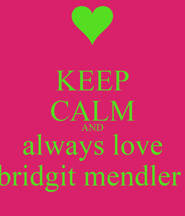 KEEP CALM AND always love bridgit mendler