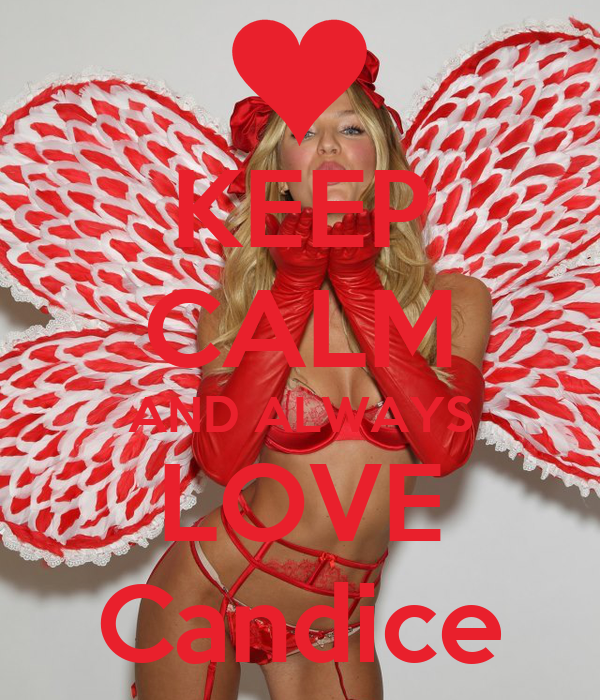 KEEP CALM AND ALWAYS LOVE Candice