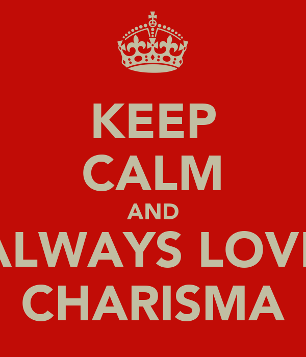 KEEP CALM AND ALWAYS LOVE CHARISMA