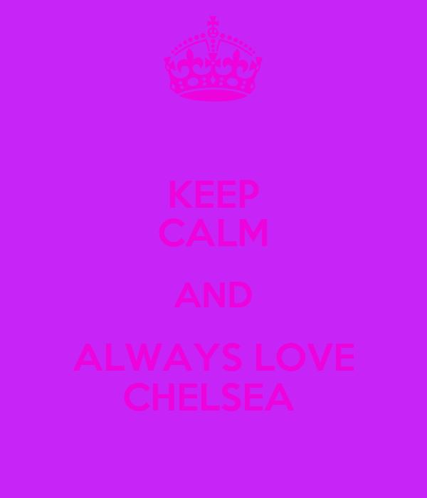 KEEP CALM AND ALWAYS LOVE CHELSEA