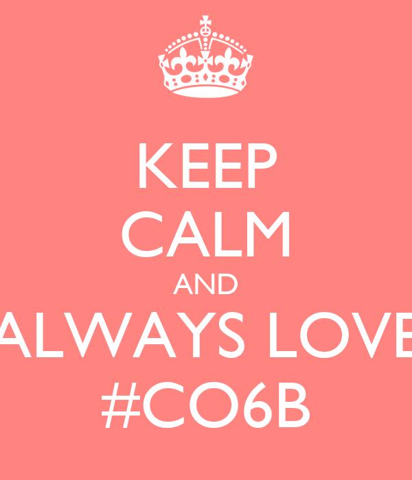 KEEP CALM AND ALWAYS LOVE #CO6B