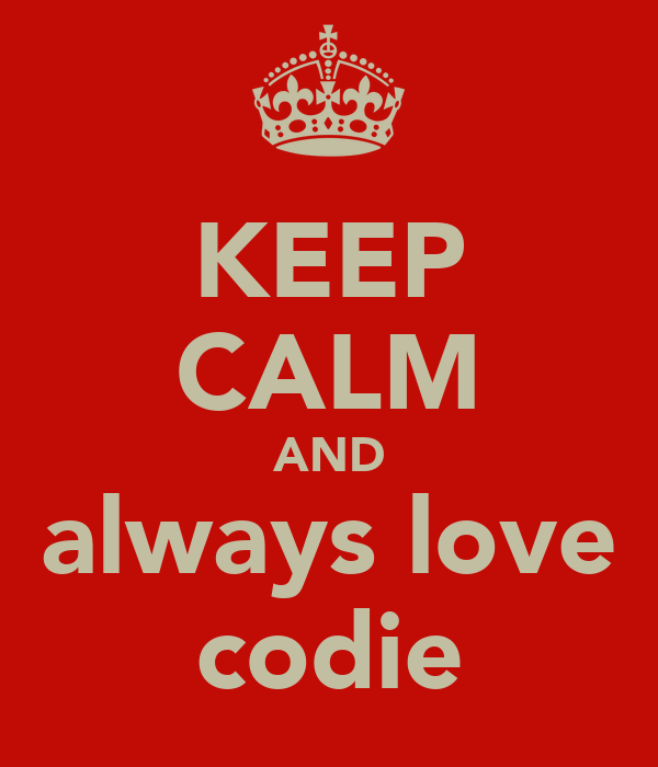 KEEP CALM AND always love codie