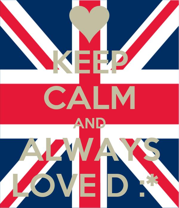 KEEP CALM AND ALWAYS LOVE D :*