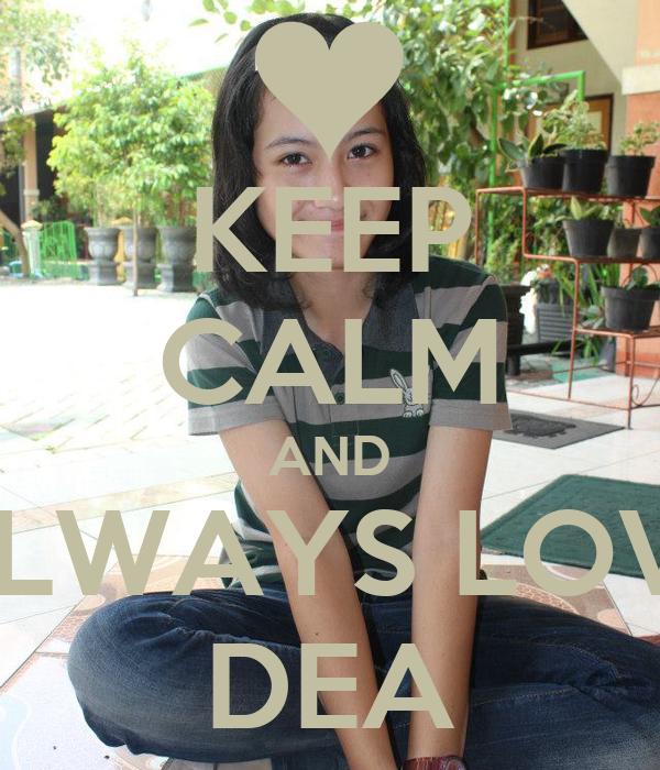 KEEP CALM AND ALWAYS LOVE DEA