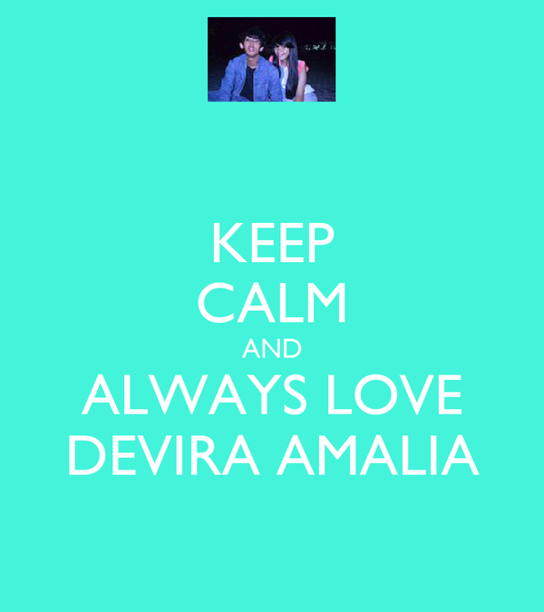 KEEP CALM AND ALWAYS LOVE DEVIRA AMALIA