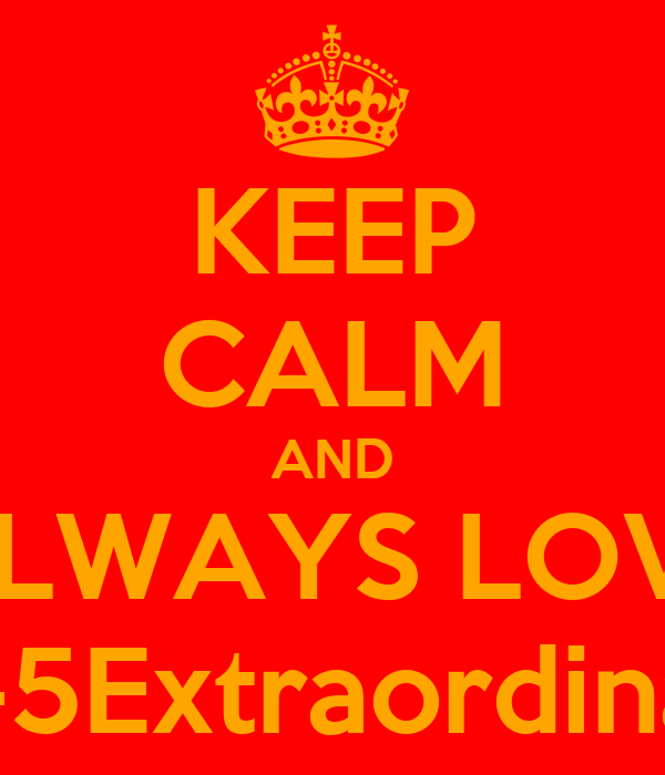 KEEP CALM AND ALWAYS LOVE EL-5Extraordinary