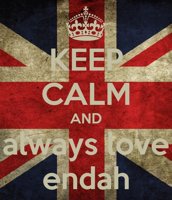 KEEP CALM AND always love endah