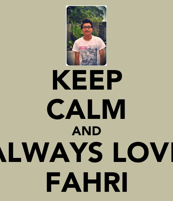 KEEP CALM AND ALWAYS LOVE FAHRI
