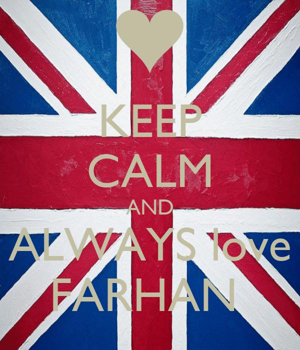 KEEP CALM AND ALWAYS love FARHAN