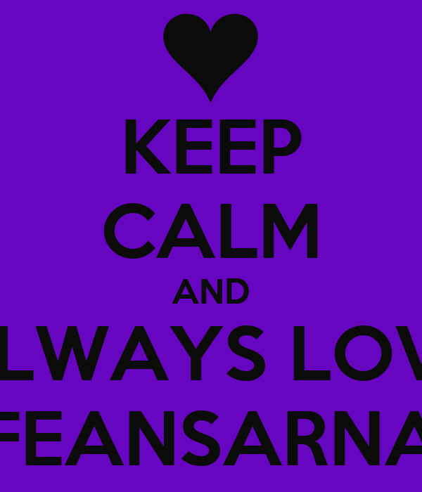 KEEP CALM AND ALWAYS LOVE FEANSARNA