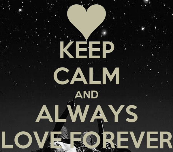 KEEP CALM AND ALWAYS LOVE FOREVER