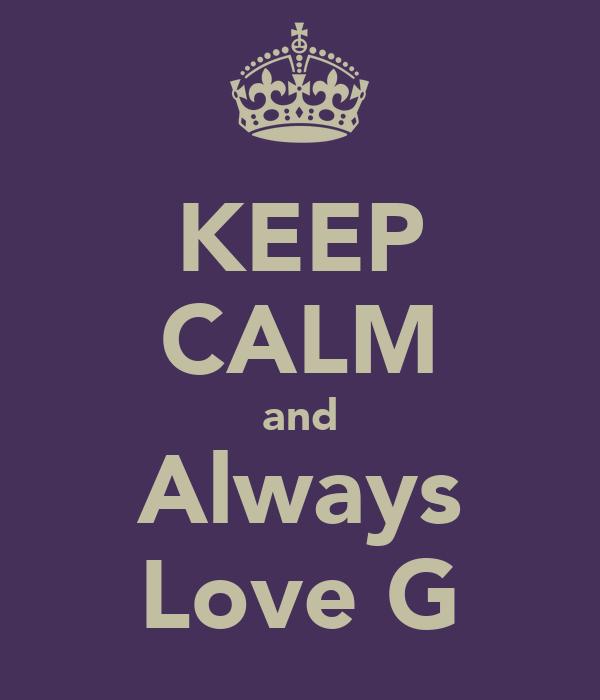 KEEP CALM and Always Love G