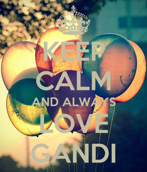 KEEP CALM AND ALWAYS LOVE GANDI