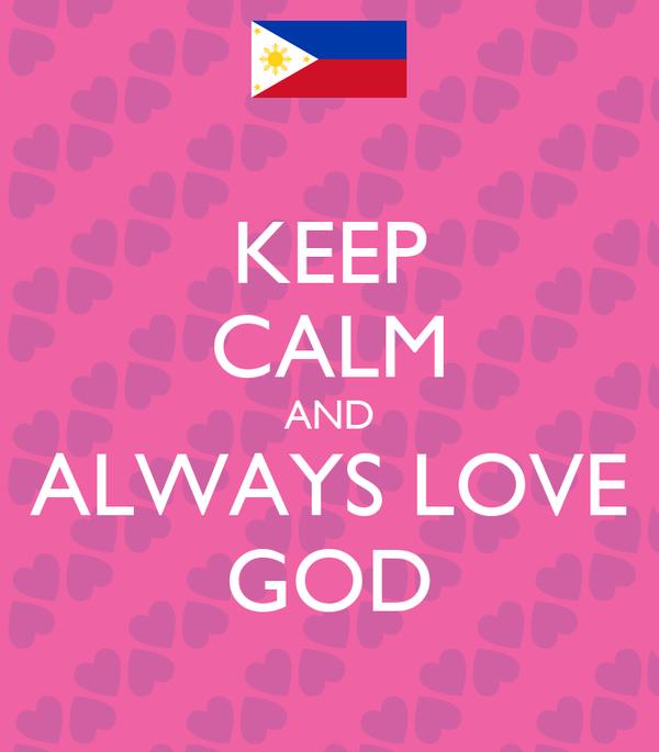 KEEP CALM AND ALWAYS LOVE GOD