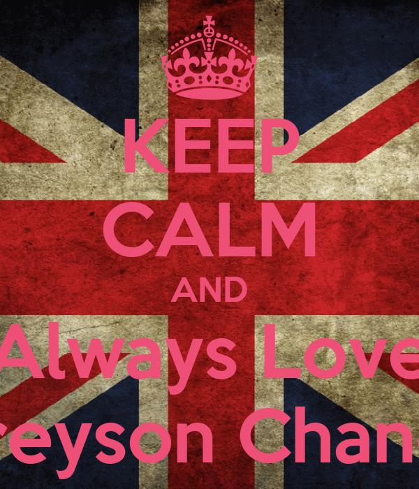 KEEP CALM AND Always Love Greyson Chance