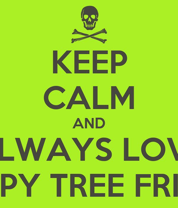 KEEP CALM AND ALWAYS LOVE HAPPY TREE FRIEND