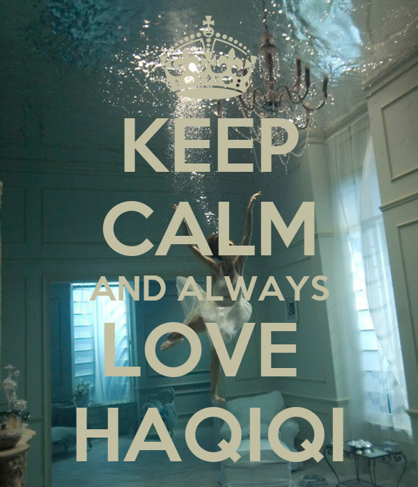 KEEP CALM AND ALWAYS LOVE  HAQIQI