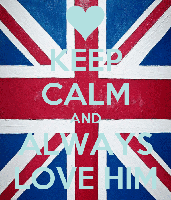 KEEP CALM AND ALWAYS LOVE HIM
