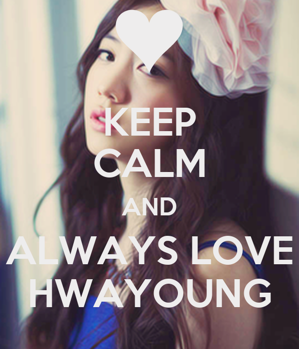 KEEP CALM AND ALWAYS LOVE HWAYOUNG