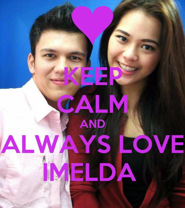 KEEP CALM AND ALWAYS LOVE IMELDA