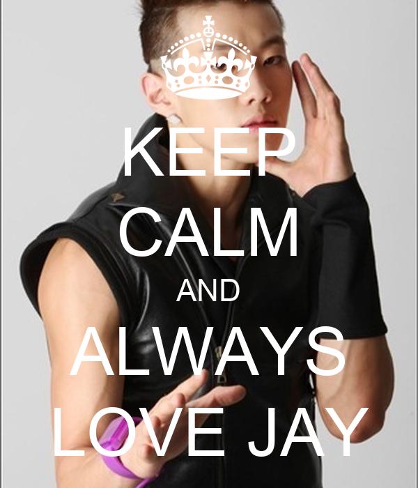 KEEP CALM AND ALWAYS LOVE JAY