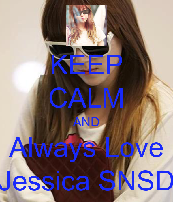 KEEP CALM AND Always Love Jessica SNSD