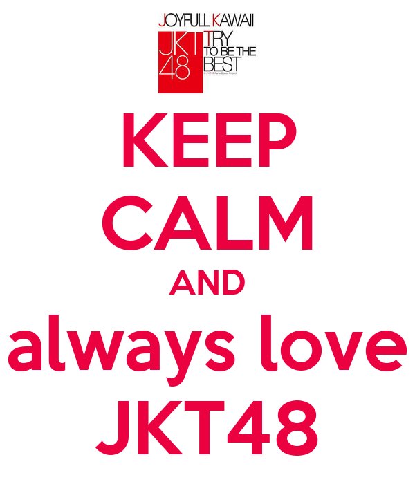 KEEP CALM AND always love JKT48