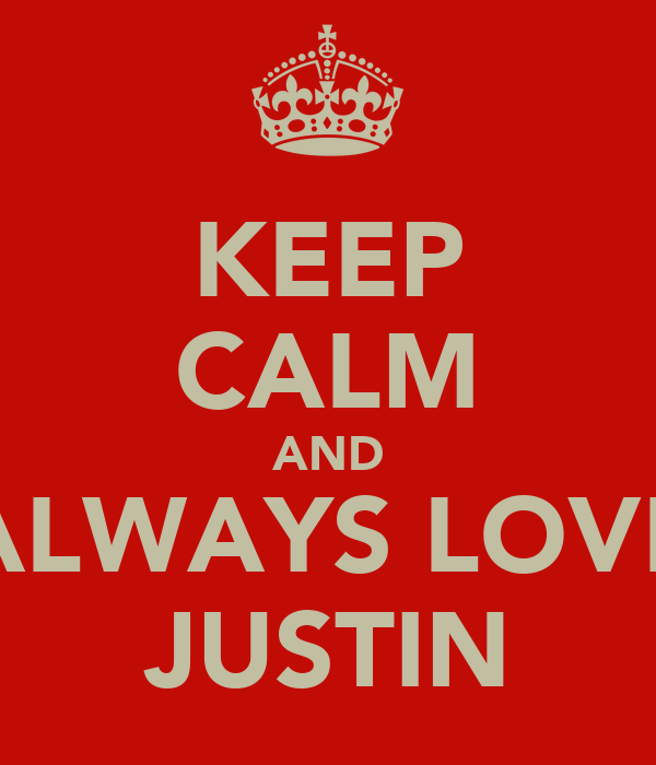 KEEP CALM AND ALWAYS LOVE JUSTIN