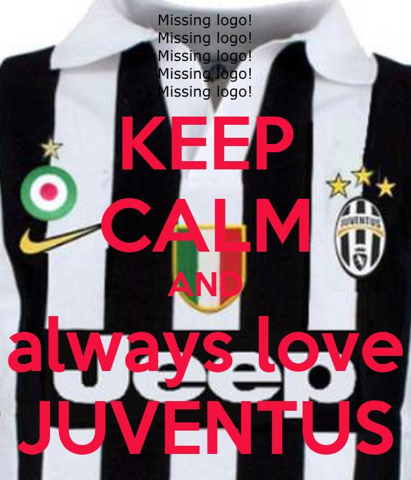 KEEP CALM AND always love JUVENTUS