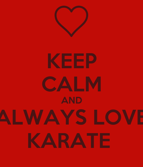 KEEP CALM AND ALWAYS LOVE KARATE