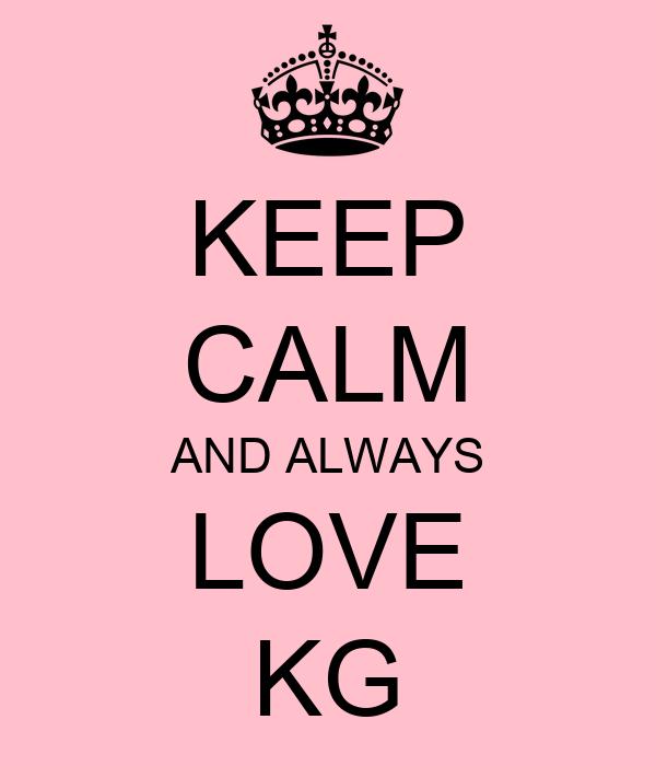 KEEP CALM AND ALWAYS LOVE KG