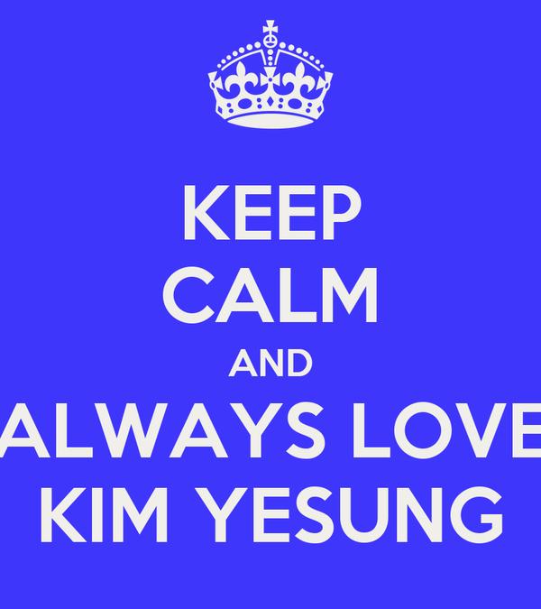 KEEP CALM AND ALWAYS LOVE KIM YESUNG