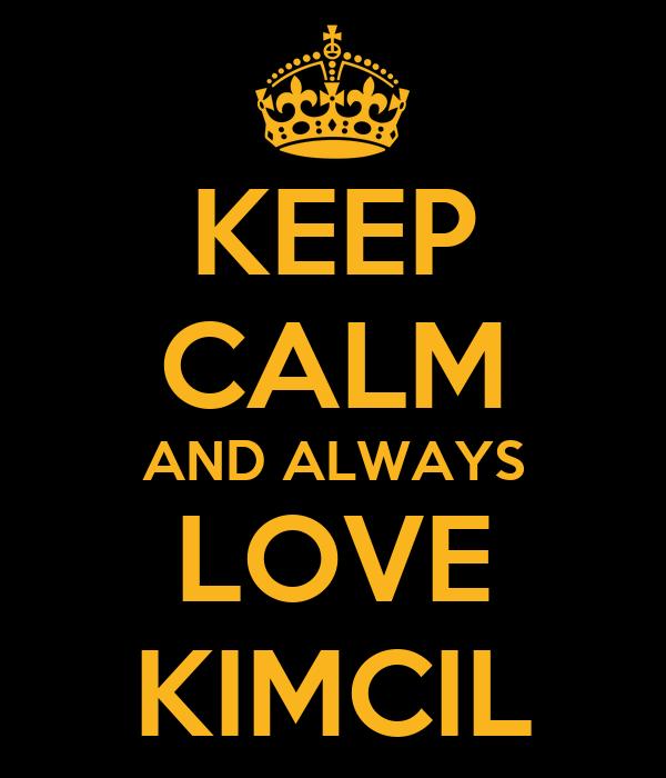 KEEP CALM AND ALWAYS LOVE KIMCIL