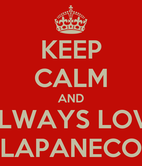 KEEP CALM AND ALWAYS LOVE LAPANECO