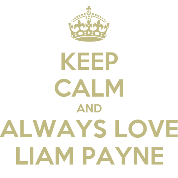 KEEP CALM AND ALWAYS LOVE LIAM PAYNE