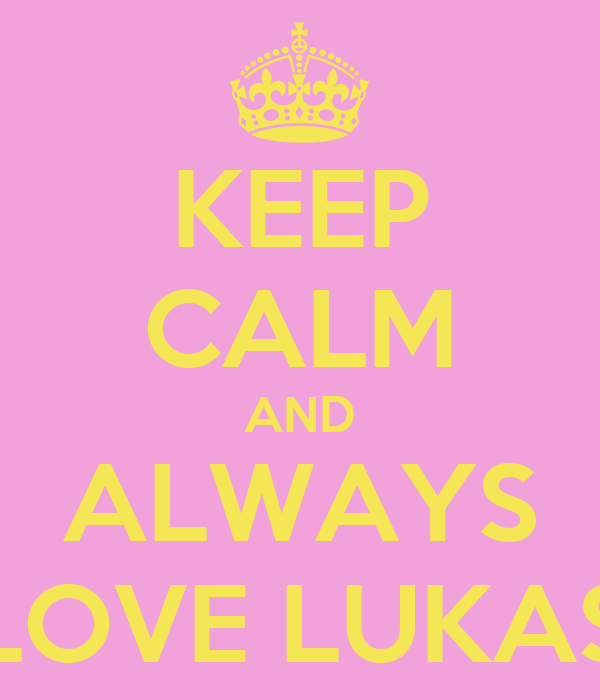 KEEP CALM AND ALWAYS LOVE LUKAS