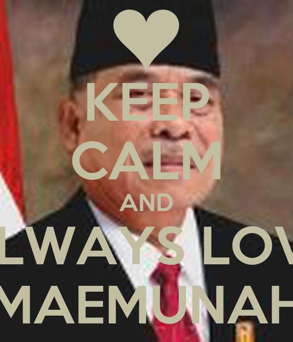 KEEP CALM AND ALWAYS LOVE MAEMUNAH
