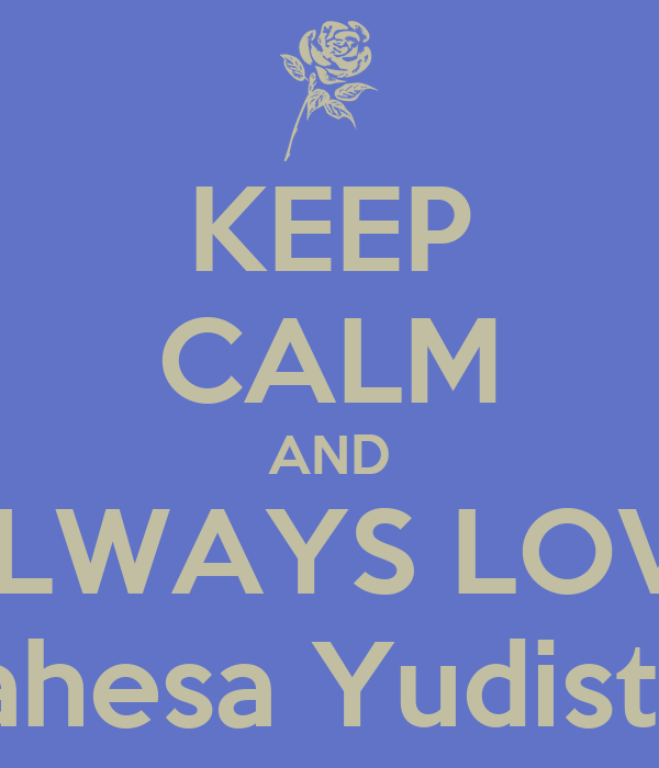KEEP CALM AND ALWAYS LOVE Mahesa Yudistira