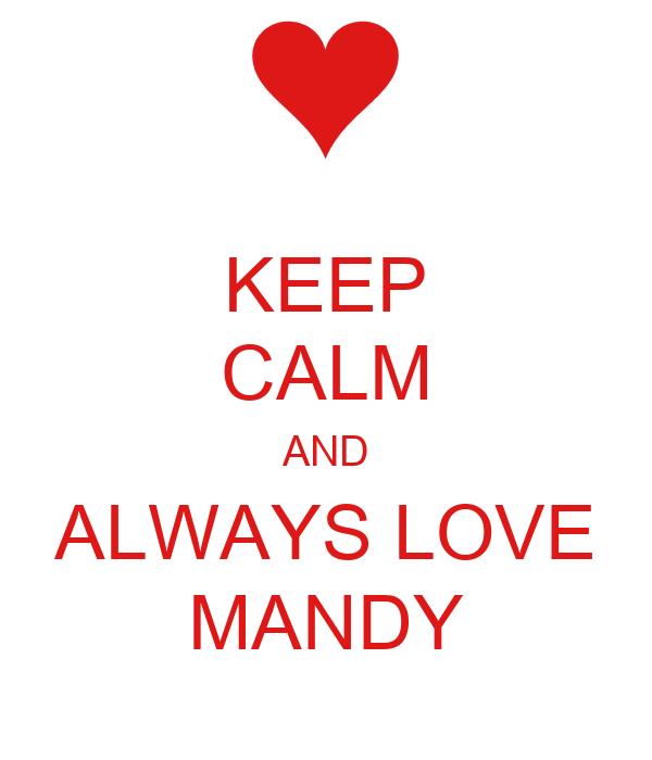 KEEP CALM AND ALWAYS LOVE MANDY