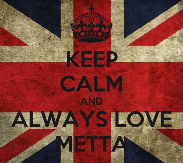 KEEP CALM AND ALWAYS LOVE METTA
