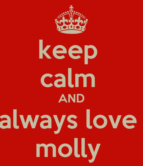 keep  calm  AND always love  molly