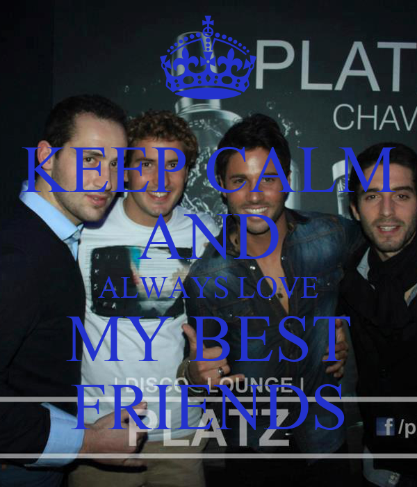 KEEP CALM AND ALWAYS LOVE MY BEST FRIENDS