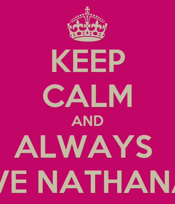 KEEP CALM AND ALWAYS  LOVE NATHANAEL