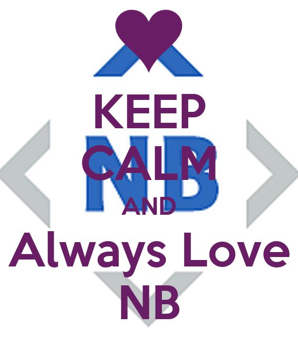 KEEP CALM AND Always Love NB