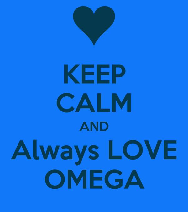 KEEP CALM AND Always LOVE OMEGA