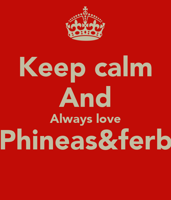 Keep calm And Always love Phineas&ferb