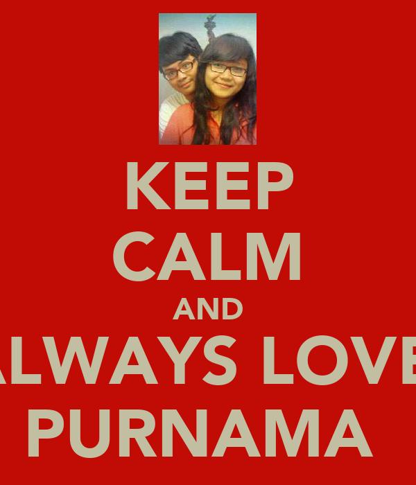 KEEP CALM AND ALWAYS LOVE  PURNAMA