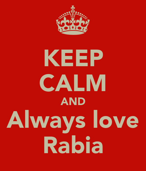 KEEP CALM AND Always love Rabia