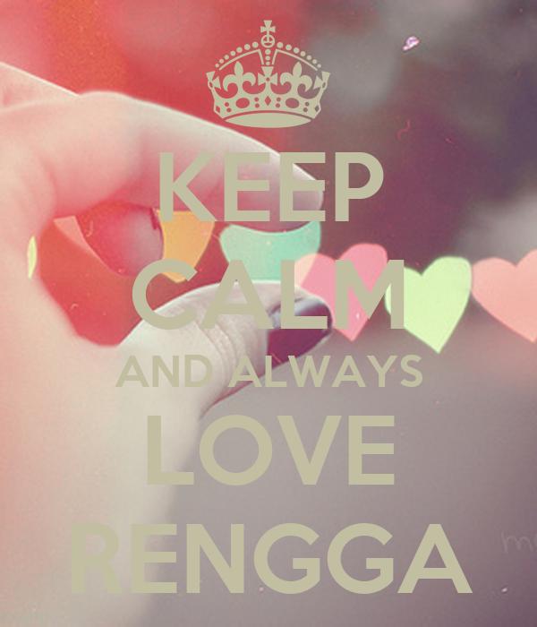 KEEP CALM AND ALWAYS LOVE RENGGA