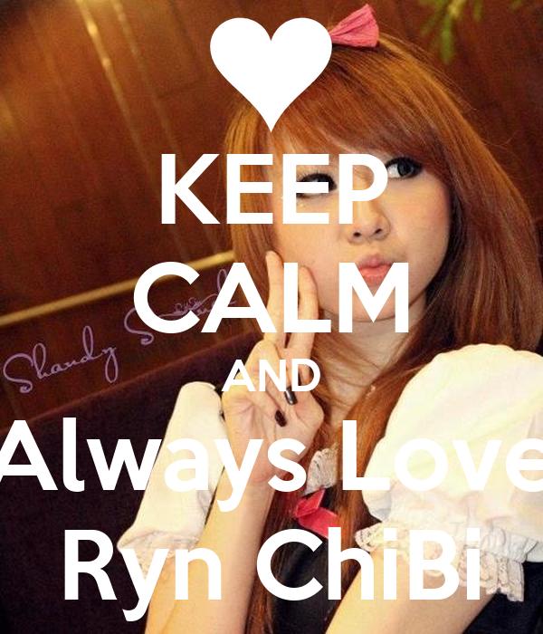 KEEP CALM AND Always Love Ryn ChiBi